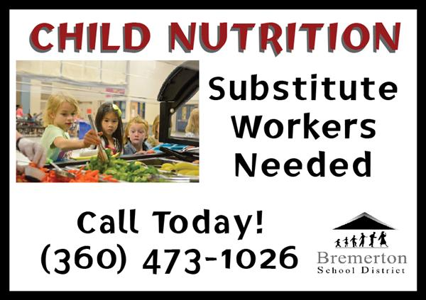 Child Nutrition Stubstitute Workers Needed. Call 360.473.1026 today